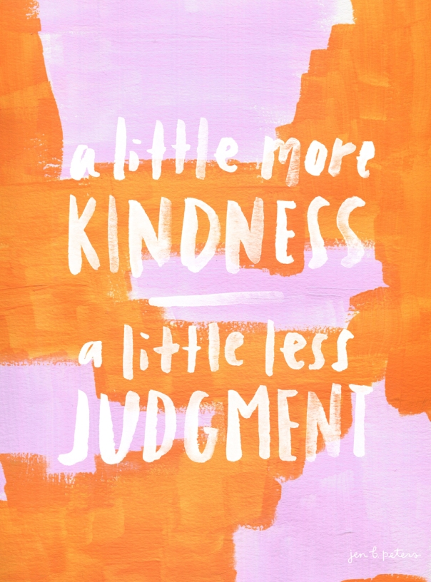 a-little-more-kindness-a-little-less-judgement